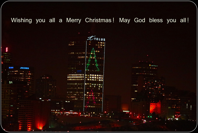 Merry Christmas to all of you! Edmonton, Alberta Canada